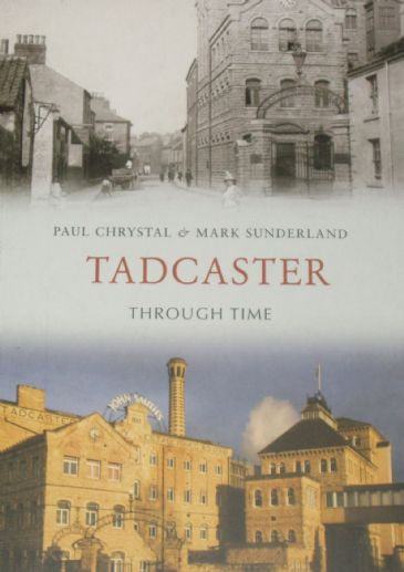 Tadcaster Through Time, by Paul Chrystal and Mark Sunderland